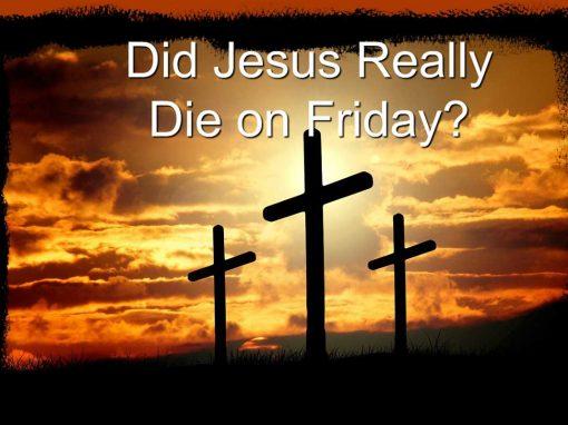 Did Jesus Die on Good Friday?