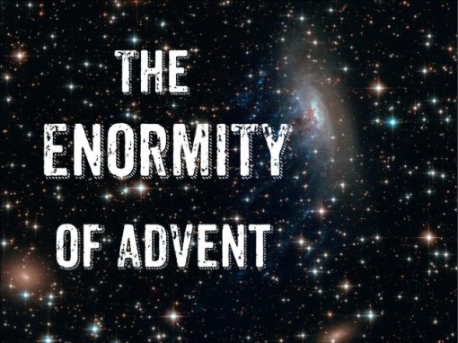 The Enormity of Advent